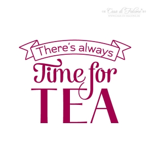 Motivstempel Typo - There's always time for tea!